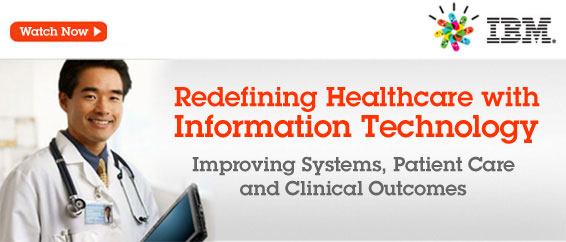 On-Demand Webcast: Redefining Healthcare with Information Technology - Improving Systems, Patient Care and Clinical Outcomes. IBM On-Demand Webcast with John McCormack, Moderator